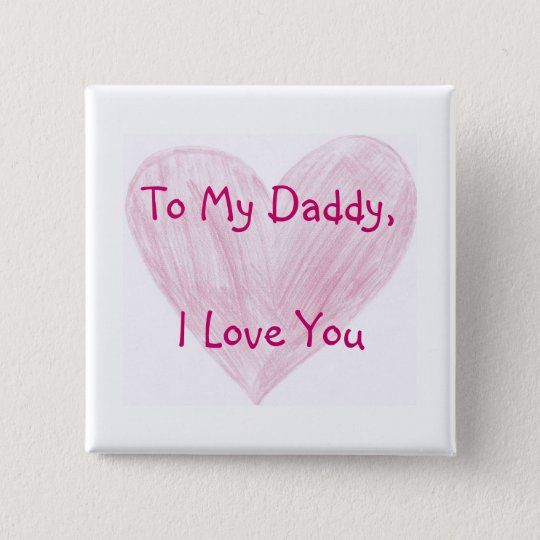 To My Daddy 15 Cm Square Badge
