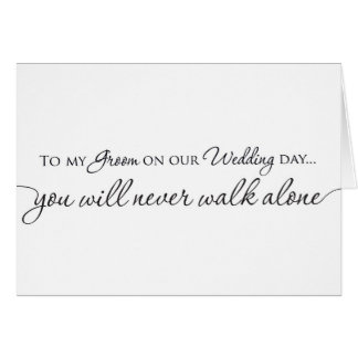 To my Groom Wedding Card - Never Walk Alone