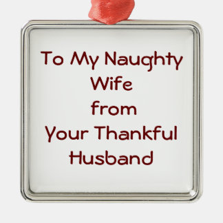TO MY NAUGHTY WIFE FROM THANKFUL HUSBAND ORNAMENT