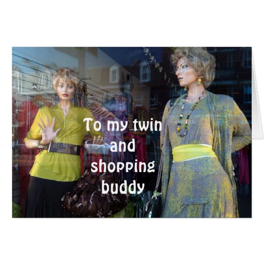 "TO MY ""TWIN"" AND ""SHOPPING BUDDY"" CARD"