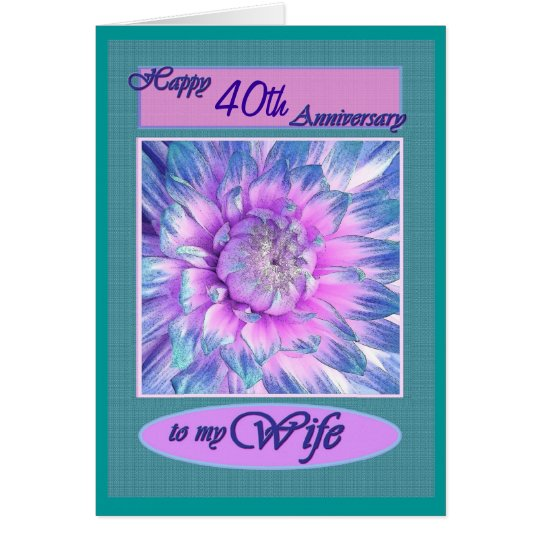 To My Wife - Happy 40th Anniversary Card