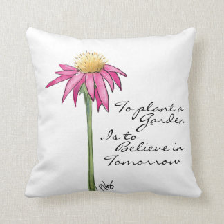 To Plant a Garden is to Believe in Tomorrow Pillow