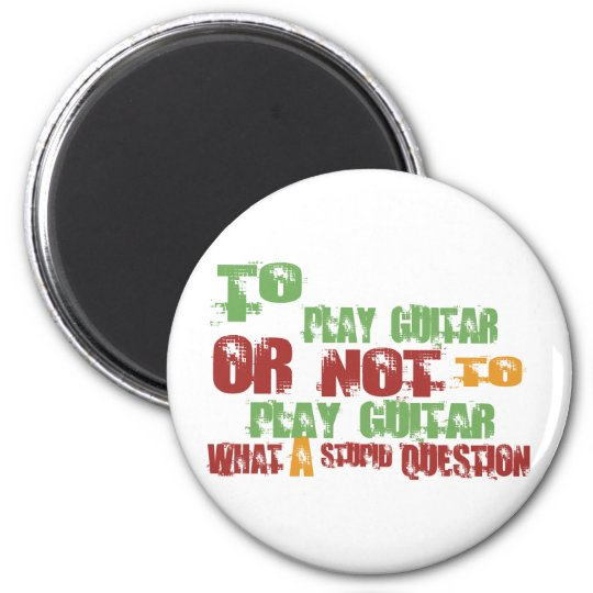 To Play Guitar 6 Cm Round Magnet