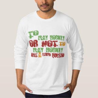 To Play Hockey T-Shirt