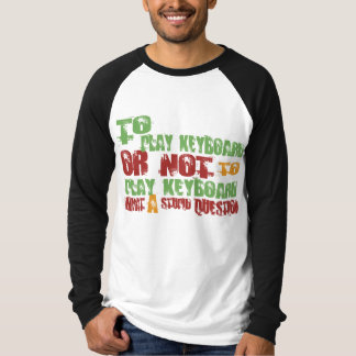 To Play Keyboard T-Shirt
