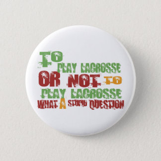 To Play Lacrosse 6 Cm Round Badge