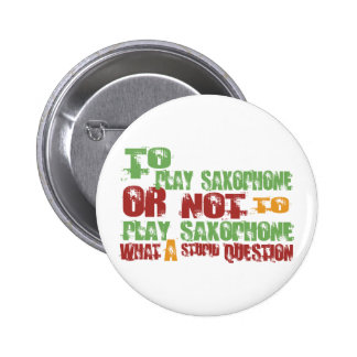 To Play Saxophone 6 Cm Round Badge