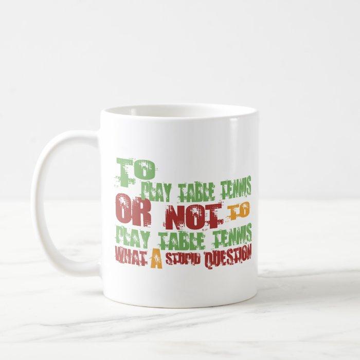 To Play Table Tennis Coffee Mug