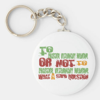 To Practice Veterinary Medicine Keychains