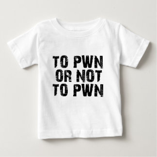 To Pwn Or Not To Pwn Infant T-Shirt