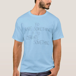 To Rate Something Is To Overrate Something T-Shirt