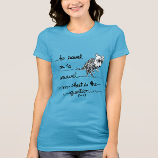 To Ravel or To Unravel T-Shirt