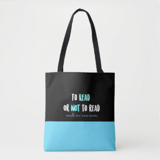 To Read or Not to Read...Said No One Ever Tote Bag