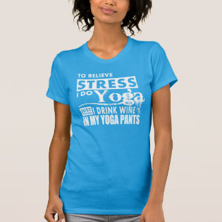to relieve stress i do yoga just kidding T-Shirt