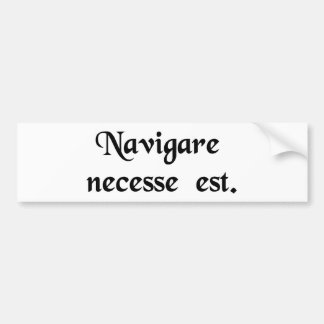 To sail is necessary. bumper sticker