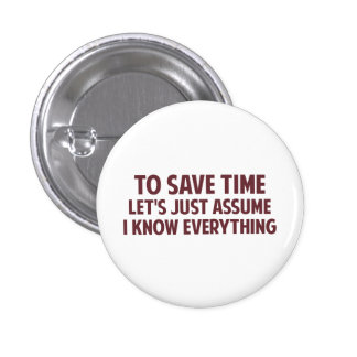 To Save Time Let's Just Assume I Know Everything 3 Cm Round Badge