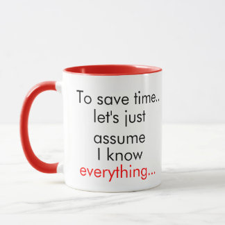 To Save Time Let's Just Assume I Know Everything Mug
