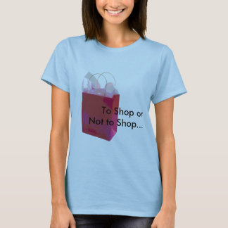 To Shop or Not to Shop... T-Shirt