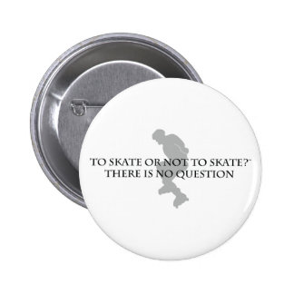 To Skate Or Not To Skate 6 Cm Round Badge
