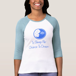 To sleep To Dream Tshirts