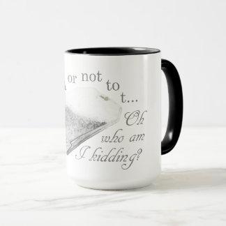 To TEA or not to T... Mug