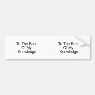 To The Best Of My Knowledge Bumper Sticker