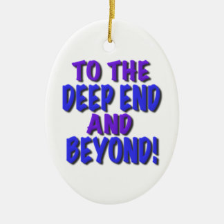To the deep end and beyond!, t shirts,gifts ceramic oval decoration