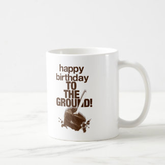 To the Ground Coffee Mug