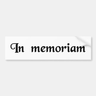 To the memory of... bumper sticker