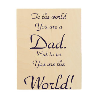 To the World, Father's Day wood art Wood Prints
