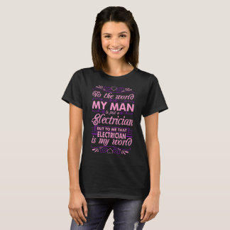 To The World My Man Is Just An Electrician Is My W T-Shirt