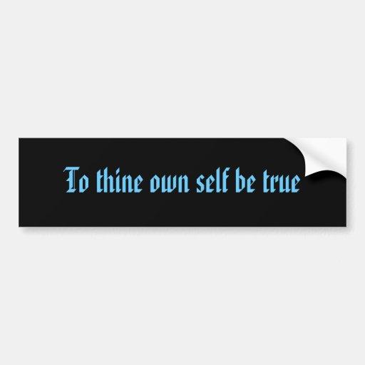 To thine own self be true bumper sticker