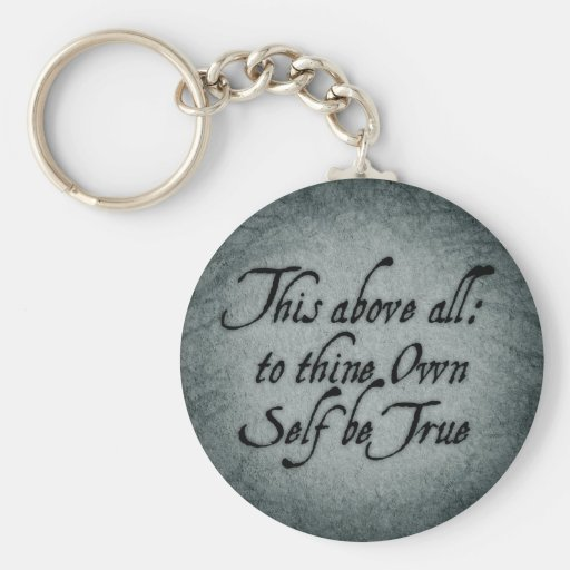 To Thine Own Self Be True Keychains