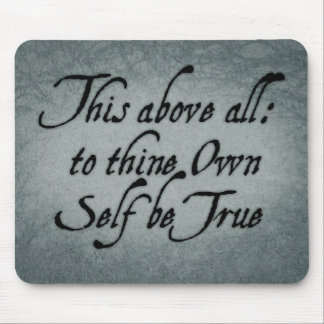 To Thine Own Self Be True Mouse Mat