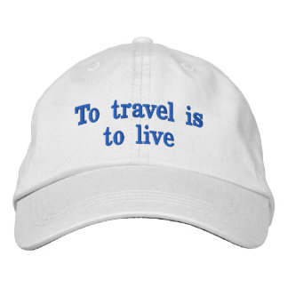 To travel is to live embroidered hat