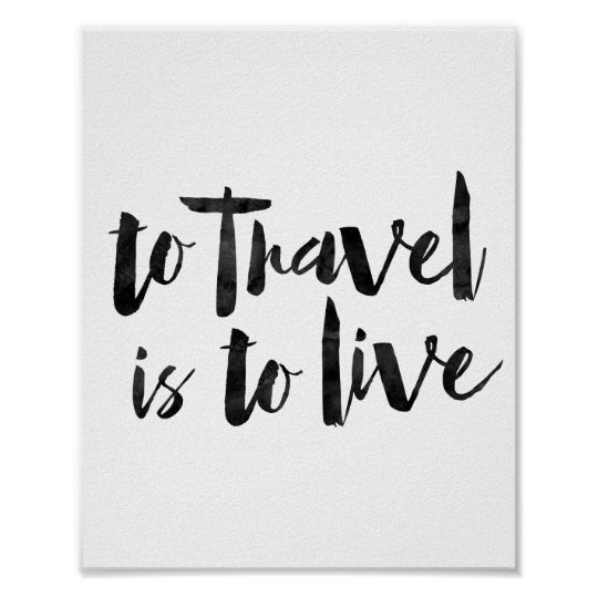 To Travel Is To Live Poster
