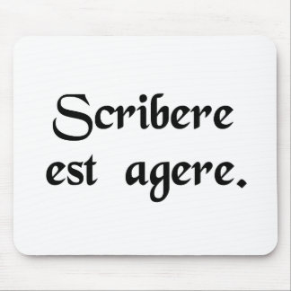 To write is to act. mouse pads