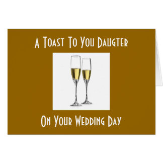 TOAST DAUGHTER ON WEDDING DAY GREETING CARD