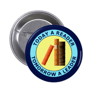 TODAY A READER TOMORROW A LEADER 6 CM ROUND BADGE