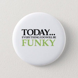 Today All Will Be Funky 6 Cm Round Badge