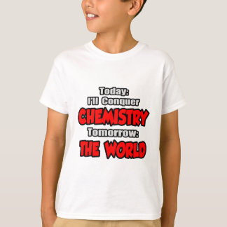 Today, Chemistry...Tomorrow, The World T-Shirt
