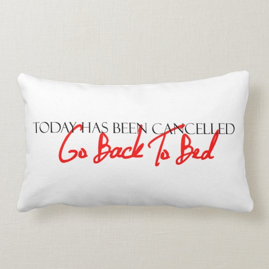 """""""Today Has Been Cancelled"""" Pillow"""