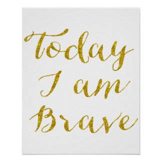Today I Am Brave Quote Faux Gold Glitter Bling Poster