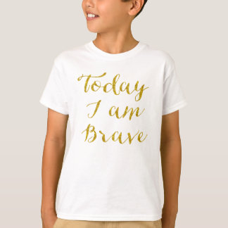 Today I Am Brave Quote Faux Gold Glitter Bling Shirts