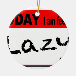 Today I Am Feeling Lazy Christmas Ornament