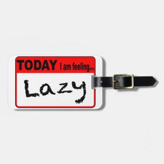 Today I Am Feeling Lazy Luggage Tag