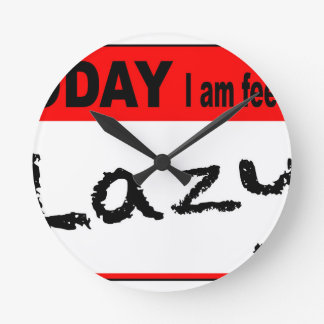 Today I Am Feeling Lazy Round Clock