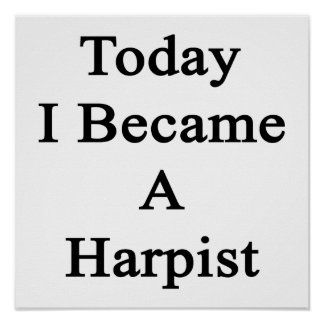 Today I Became A Harpist Print