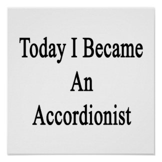 Today I Became An Accordionist Print