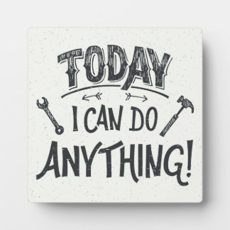 Today I Can Do Anything Plaque